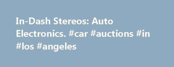 In-Dash Stereos: Auto Electronics. #car #auctions #in #los #angeles http://nigeria.remmont.com/in-dash-stereos-auto-electronics-car-auctions-in-los-angeles/  #car stereo # In-Dash Stereos In-Dash Car Stereos A new in-dash stereo can be a great addition to your car. With a new stereo, you can get better sound quality and control, and you may even be able to play recordings from your own collection. The first factor to consider in buying an in-dash stereo is your dashboard opening size. Car…