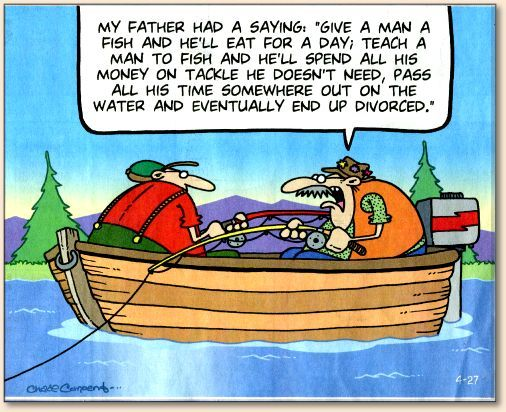 Teach A Man To Fish And He Ll Eventually End Up Divorced Fishing Funnies Pinterest