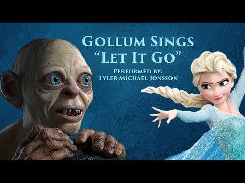 Let It Go - Gollum Cover - Frozen (Soundtrack) -  Youtube - THIS IS AMAZING !!