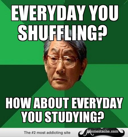 High Expectations Asian Father: Everyday you shuffLing?...