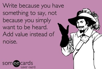 Because you have something to say
