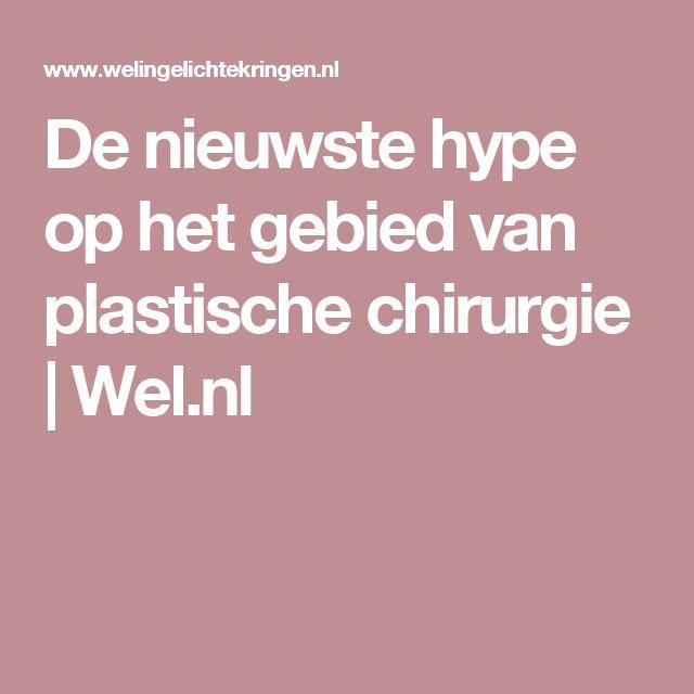 De nieuwste hype op het gebied van plastische chirurgie   Wel.nl