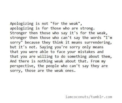 """Quotes About Saying Sorry And Not Meaning It: Apologicing Is Not """"for The Weak"""", Apologizing Is For"""