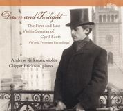 Dawn and Twilight: The First and Last Violin Sonatas of Cyril Scott [CD]