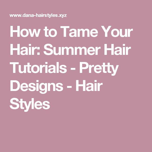 How to Tame Your Hair: Summer Hair Tutorials - Pretty Designs - Hair Styles