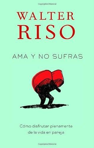 Ama y no sufras: Como disfrutar plenamente de la vida en pareja  (Spanish Edition) by Walter Riso, http://www.amazon.com/dp/0307947831/ref=cm_sw_r_pi_dp_0VBDpb01HMQW1
