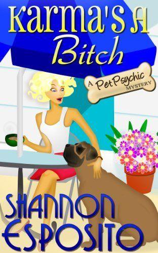 Karma's A Bitch (A Pet Psychic Mystery) by Shannon Esposito, http://www.amazon.com/dp/B0066DTXLC/ref=cm_sw_r_pi_dp_Je1Wqb15K25KH
