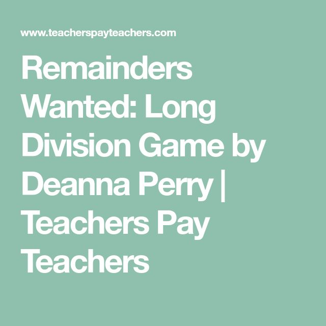 Remainders Wanted: Long Division Game by Deanna Perry | Teachers Pay Teachers