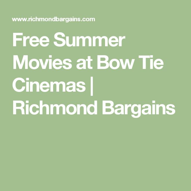 Free Summer Movies at Bow Tie Cinemas | Richmond Bargains