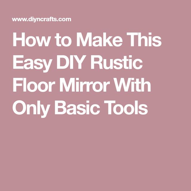 How to Make This Easy DIY Rustic Floor Mirror With Only Basic Tools