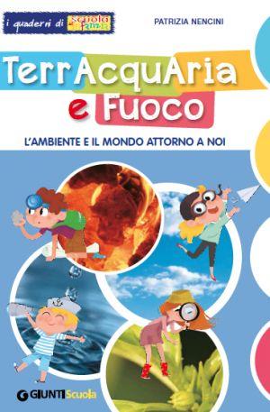 L'ambiente e il mondo intorno a noi.  Alla scoperta dei quattro elementi attraverso attività multicampo per accompagnare i bambini lungo un giocoso percorso di apprendimento attivo.