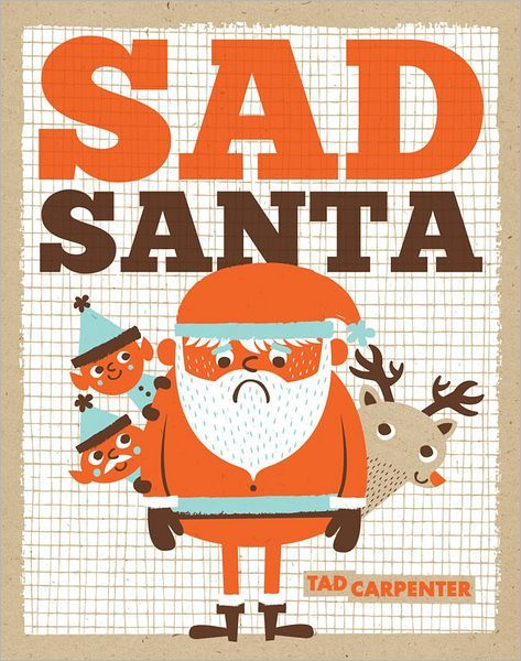 My new book SAD SANTA! Pre-order now! Out October 2nd 2012! Written & Illustrated by Tad Carpenter