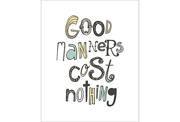 Good Manners: Quotes Good Manners, Cost Nothings, Manners 16X20, Manners Cost, So True, True Dat, Inspiration Quotes, Manners Prints, Manners Matter