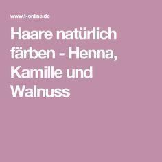 Haare natürlich färben - Henna, Kamille und Walnuss