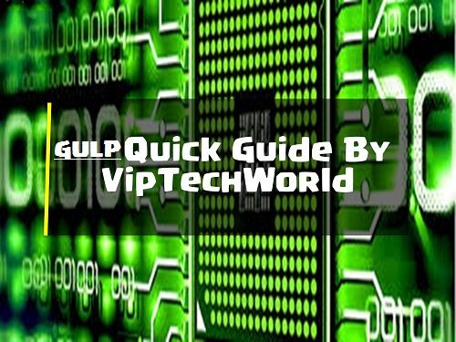 Gulp Quick Guide By Viptechworld   Hello and Welcome to this quick Gulp.js guide. This guide can be used in many ways. You can start reading it from top to bottom or you can just choose the topic you want to learn and see that topic. So let's start... Contents [hide]  Gulp - Overview  What is Gulp?  Gulp is a task runner that uses Node.js as a platform. Gulp purely uses the JavaScript code and helps to run front-end tasks and large-scale web applications. It builds system automated tasks…