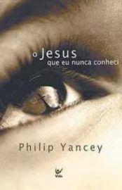 Baixar Livro O Jesus Que eu Nunca Conheci - Philip Yancey em PDF, ePub e Mobi ou ler online