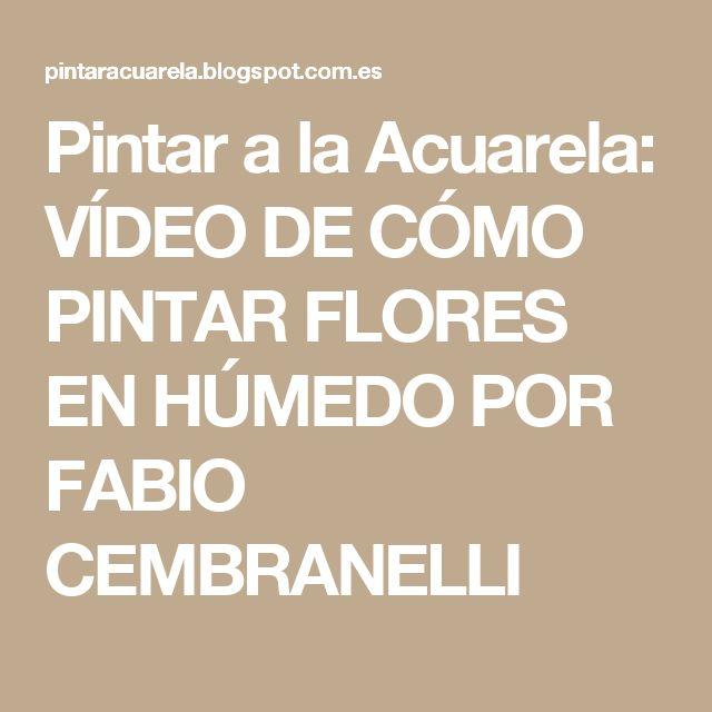 Pintar a la Acuarela: VÍDEO DE CÓMO PINTAR FLORES EN HÚMEDO POR FABIO CEMBRANELLI