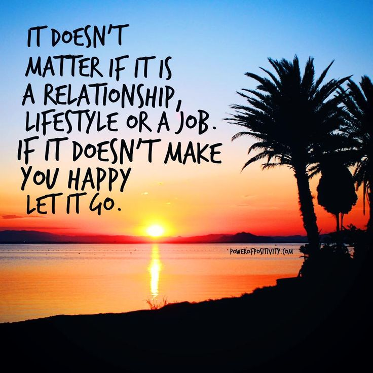 If it doesn't make you happy, let it go