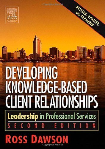 Developing Knowledge-Based Client Relationships. (Second Edition) by Ross Dawson. $51.95. Author: Ross Dawson. Publication: June 3, 2005. Publisher: Butterworth-Heinemann; 2 edition (June 3, 2005)