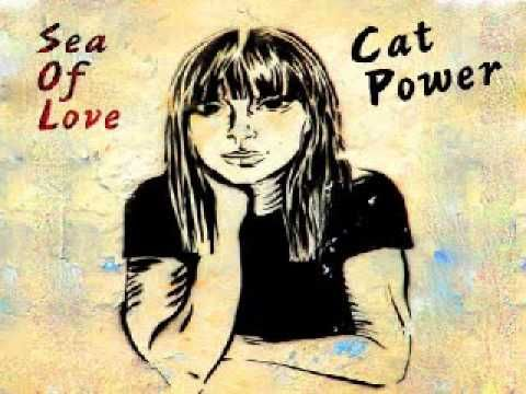 Cat Power - Sea Of Love / Come with me, my love, to the sea, the sea of love ♥