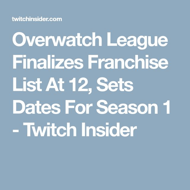 Overwatch League Finalizes Franchise List At 12, Sets Dates For Season 1 - Twitch Insider