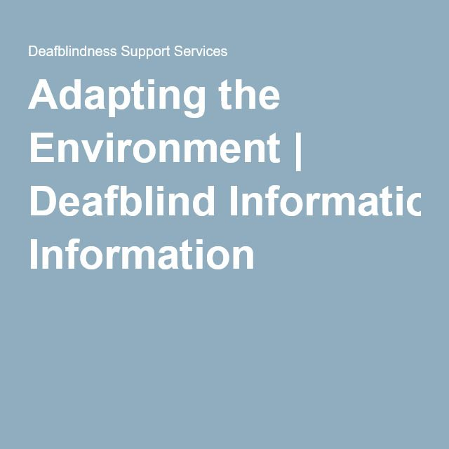 Adapting the Environment | Deafblind Information Gives great tips on how to adapt the environment for the deaf/blind