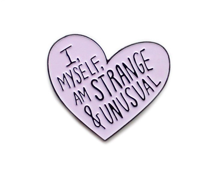I, myself, am strange and unusual enamel lapel pin by sweetandlovely on Etsy https://www.etsy.com/uk/listing/251930877/i-myself-am-strange-and-unusual-enamel