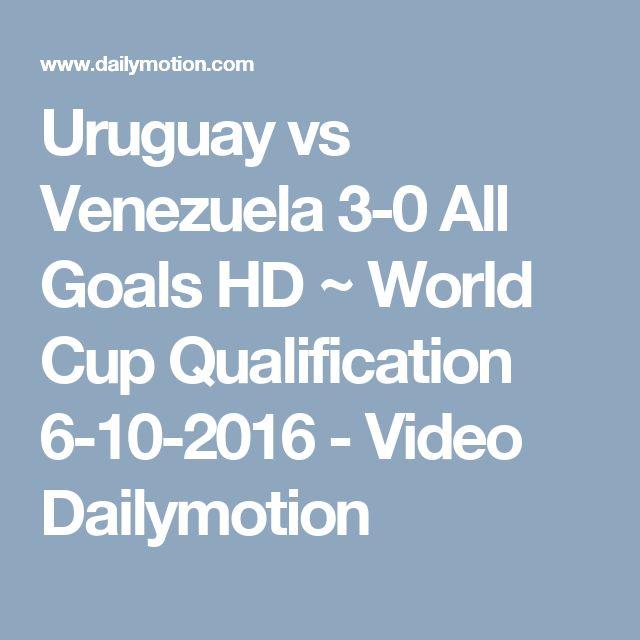 Uruguay vs Venezuela 3-0 All Goals HD ~ World Cup Qualification 6-10-2016 - Video Dailymotion