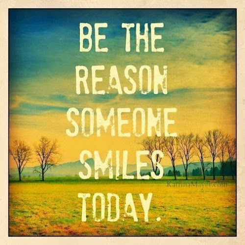 :) Be the reason someone smiles today