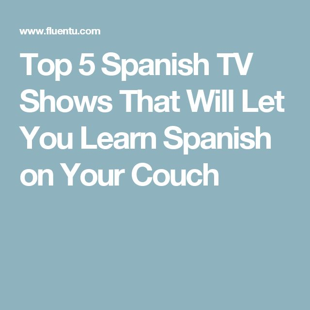 Top 5 Spanish TV Shows That Will Let You Learn Spanish on Your Couch