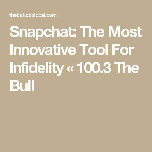 Snapchat: The Most Innovative Tool For Infidelity « 100.3 The Bull
