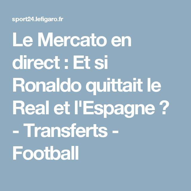 Le Mercato en direct : Et si Ronaldo quittait le Real et l'Espagne ? - Transferts - Football