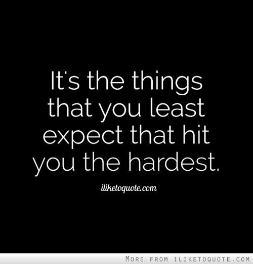 It's the things that you least expect that hit you the hardest. #heartbreak #quotes #sayings