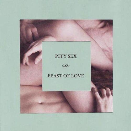 Pity Sex - Feast of Love