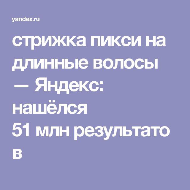 стрижка пикси на длинные волосы — Яндекс: нашёлся 51млнрезультатов