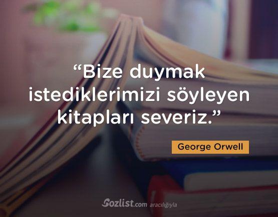 """""""Bize duymak istediklerimizi söyleyen kitapları severiz."""" #george #orwell #sözleri #yazar #şair #kitap #şiir #özlü #anlamlı #sözler"""