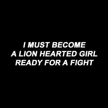 Eu devo me tornar uma menina de coração de leão pronta para uma luta