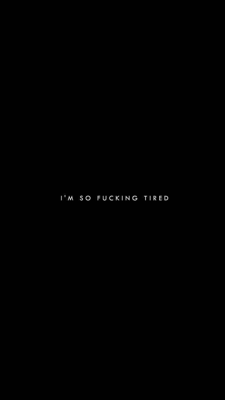Im so fucking tired