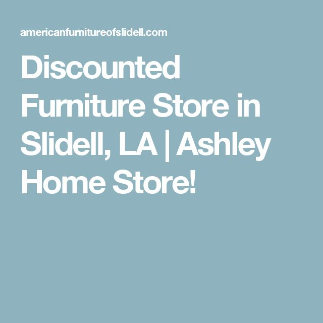 Discounted Furniture Store In Slidell, LA | Ashley Home Store!