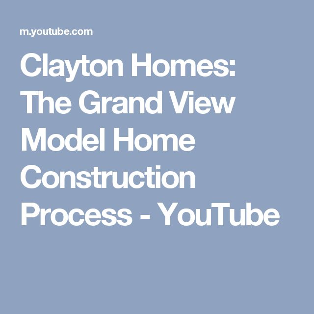 Clayton Homes: The Grand View Model Home Construction Process - YouTube