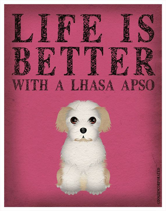 Life is Better with a Lhasa Apso. I NEED this.