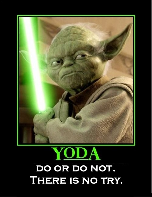 142 Yoda Quotes You Re Going To Love: Yoda - Do Or Do Not. There Is No Try.