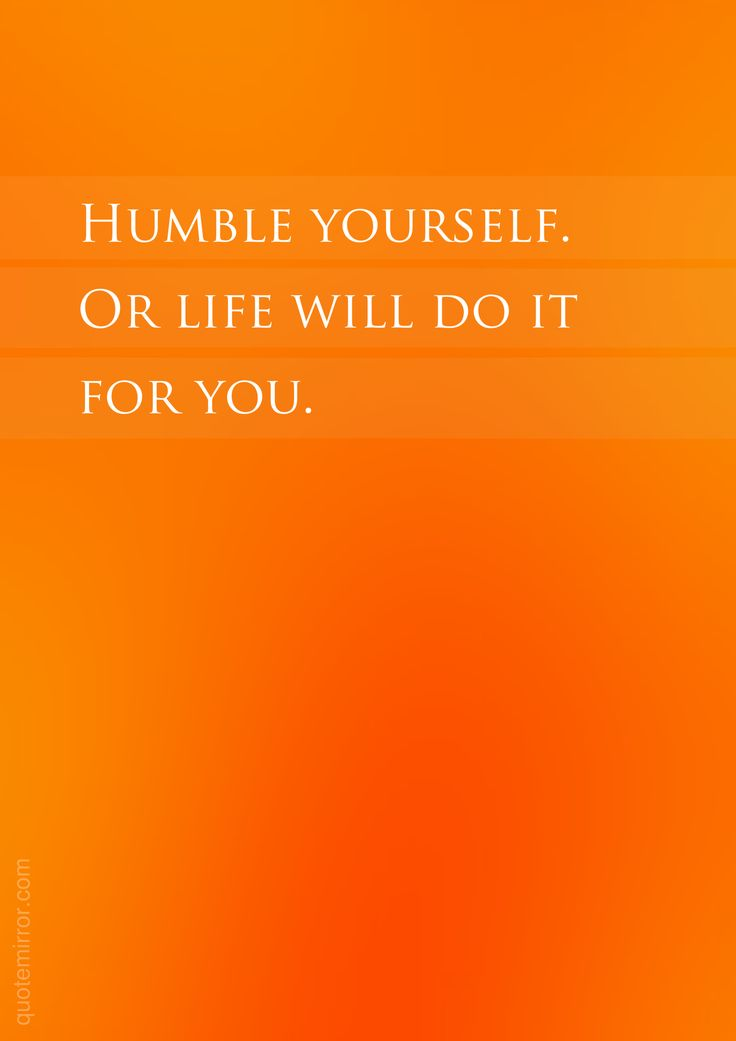 Humble yourself. Or life will do it for you.  – #attitude #humbleness http://quotemirror.com/s/22kv3