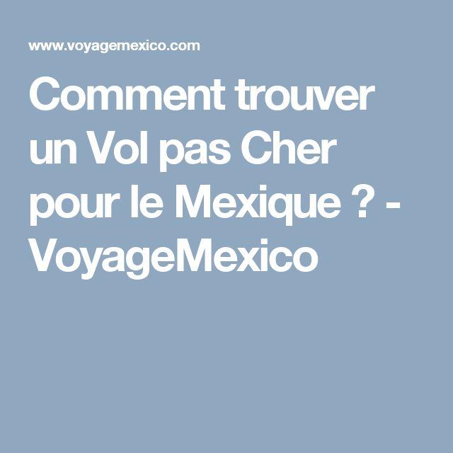 Comment trouver un Vol pas Cher pour le Mexique ? - VoyageMexico