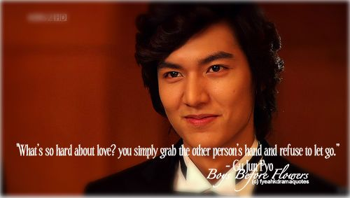 "korean drama quotes. Boys Over Flowers ""What's so hard about love? You simply grab the other person's hand and refuse to let go."""