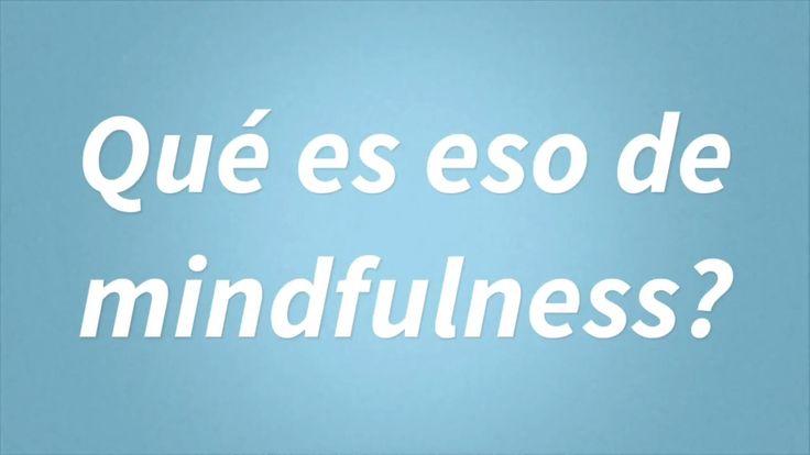 Qué es mindfulness? Explicación de por qué necesitamos mindfulness y para qué nos sirve practicarlo