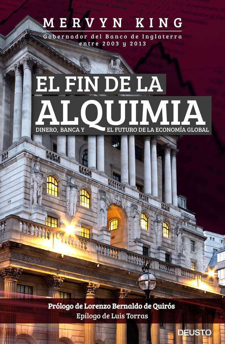El fin de la alquimia : dinero, banca y el futuro de la economía global / Mervyn King (2016)