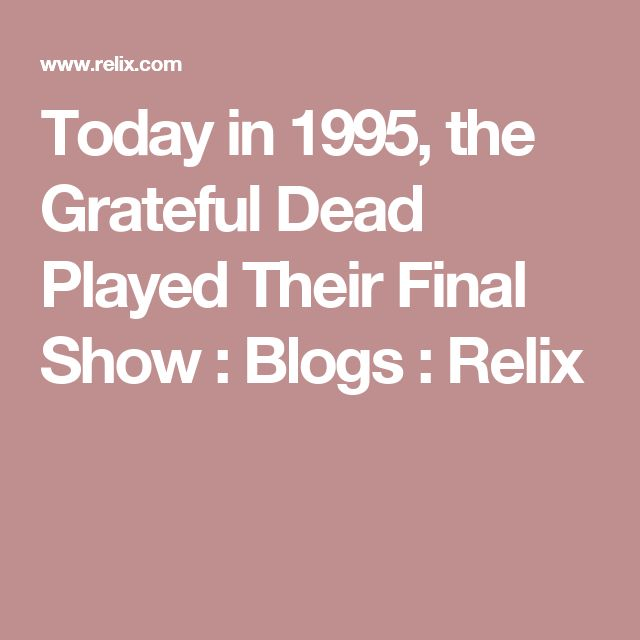 Today in 1995, the Grateful Dead Played Their Final Show : Blogs : Relix