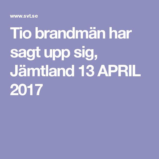 Tio brandmän har sagt upp sig, Jämtland 13 APRIL 2017