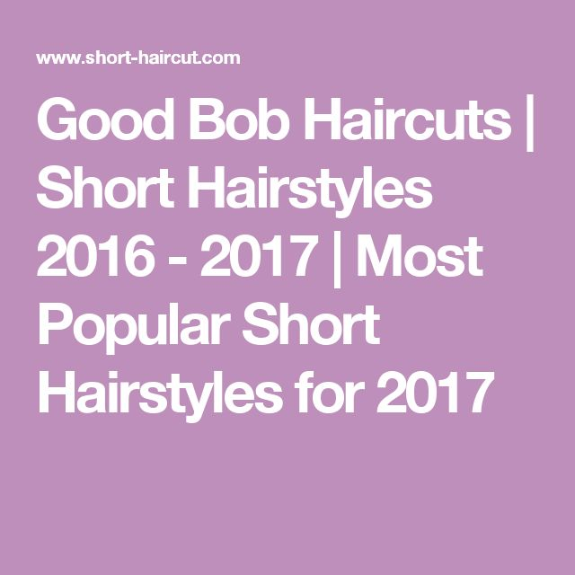 Good Bob Haircuts | Short Hairstyles 2016 - 2017 | Most Popular Short Hairstyles for 2017